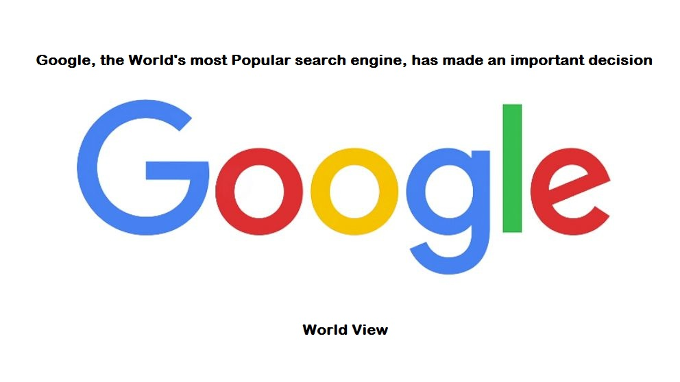 Google, the World's most Popular search engine, has made an important decision